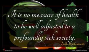 Jiddu Krishnamurti quote : It is no measure ...