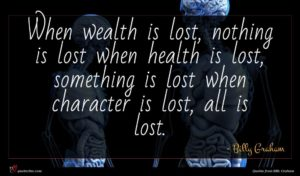 Billy Graham quote : When wealth is lost ...