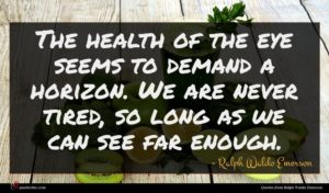 Ralph Waldo Emerson quote : The health of the ...