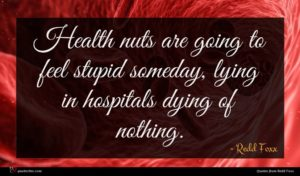 Redd Foxx quote : Health nuts are going ...