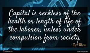 Karl Marx quote : Capital is reckless of ...