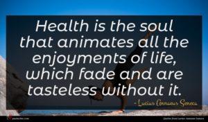 Lucius Annaeus Seneca quote : Health is the soul ...