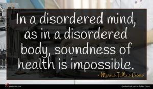 Marcus Tullius Cicero quote : In a disordered mind ...