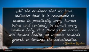 Abraham Maslow quote : All the evidence that ...
