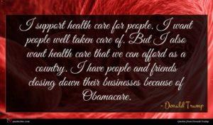 Donald Trump quote : I support health care ...