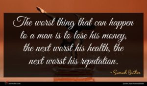 Samuel Butler quote : The worst thing that ...