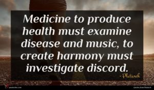 Plutarch quote : Medicine to produce health ...