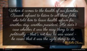 Michelle Obama quote : When it comes to ...