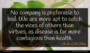 Charles Caleb Colton quote : No company is preferable ...