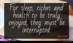 Jean Paul quote : For sleep riches and ...