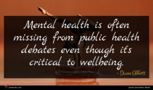 Diane Abbott quote : Mental health is often ...