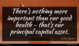 Arlen Specter quote : There's nothing more important ...