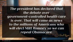 Paul Ryan quote : The president has declared ...