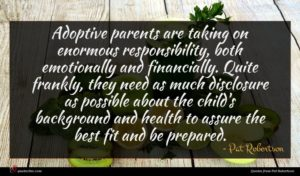 Pat Robertson quote : Adoptive parents are taking ...