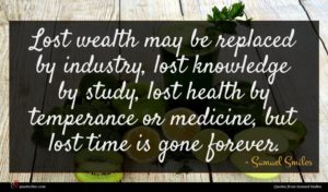 Samuel Smiles quote : Lost wealth may be ...