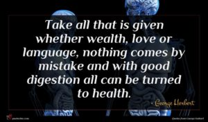 George Herbert quote : Take all that is ...
