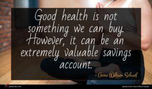 Anne Wilson Schaef quote : Good health is not ...