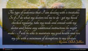 Kareem Abdul-Jabbar quote : The type of leukemia ...