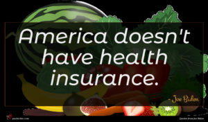 Joe Biden quote : America doesn't have health ...