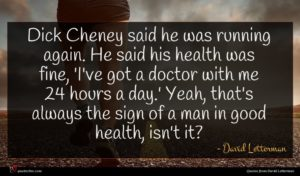 David Letterman quote : Dick Cheney said he ...
