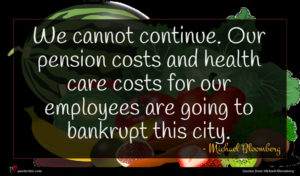 Michael Bloomberg quote : We cannot continue Our ...