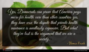 Thomas Frank quote : Yes Democrats can prove ...