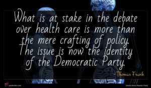 Thomas Frank quote : What is at stake ...