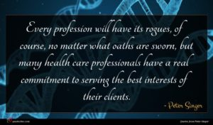 Peter Singer quote : Every profession will have ...