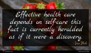Ivan Illich quote : Effective health care depends ...