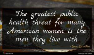 Anna Quindlen quote : The greatest public health ...