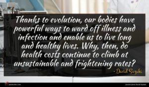 David Suzuki quote : Thanks to evolution our ...
