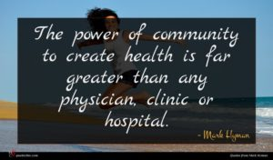 Mark Hyman quote : The power of community ...