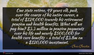 Chris Christie quote : One state retiree years ...
