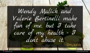 Betty White quote : Wendy Malick and Valerie ...