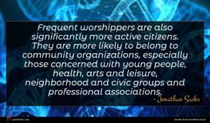 Jonathan Sacks quote : Frequent worshippers are also ...