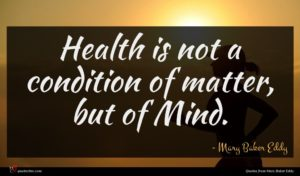 Mary Baker Eddy quote : Health is not a ...