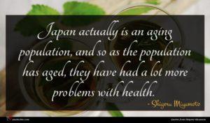 Shigeru Miyamoto quote : Japan actually is an ...