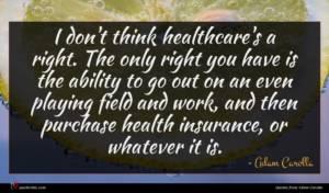 Adam Carolla quote : I don't think healthcare's ...