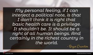Bryan Cranston quote : My personal feeling if ...
