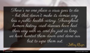 Jeffrey Kluger quote : There's no one place ...