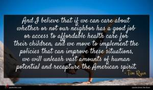 Tim Ryan quote : And I believe that ...