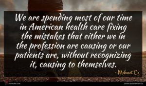 Mehmet Oz quote : We are spending most ...