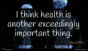 Joan Collins quote : I think health is ...