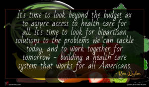 Ron Wyden quote : It's time to look ...