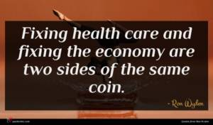 Ron Wyden quote : Fixing health care and ...
