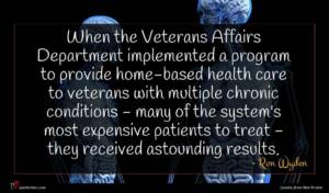 Ron Wyden quote : When the Veterans Affairs ...