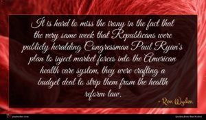 Ron Wyden quote : It is hard to ...