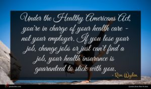 Ron Wyden quote : Under the Healthy Americans ...