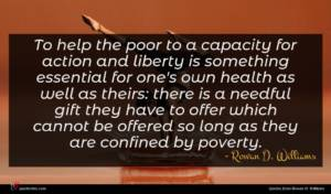 Rowan D. Williams quote : To help the poor ...