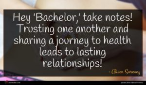 Alison Sweeney quote : Hey 'Bachelor ' take ...